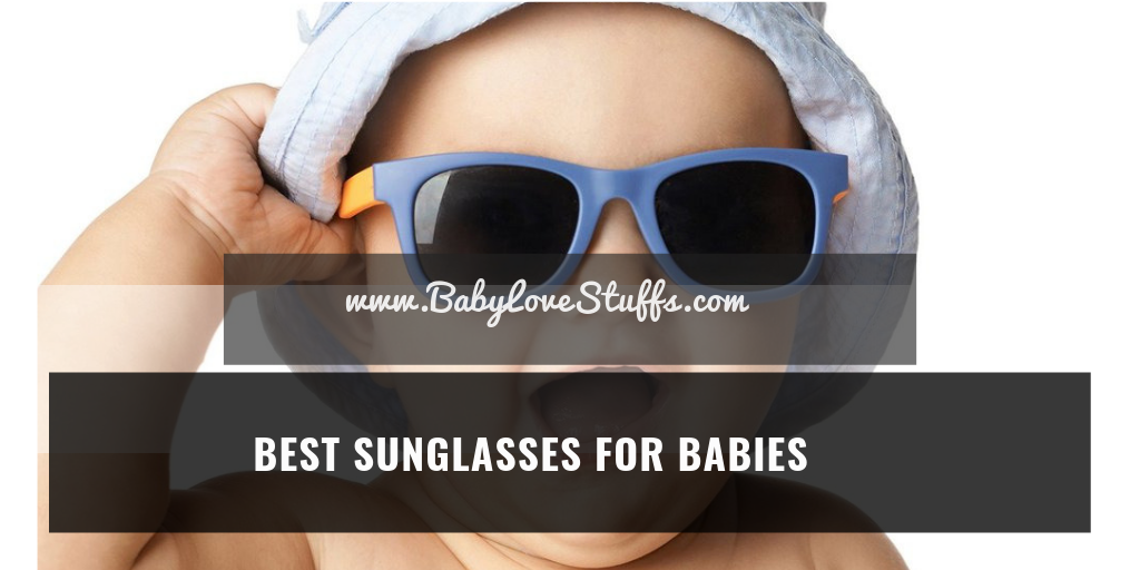 Best Baby Sunglasses in 2020- Review & Buyer's Guide